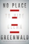 No Place to Hide: Edward Snowden, the NSA, and the U.S. Surveillance State - Glenn Greenwald