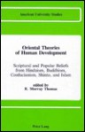 Oriental Theories of Human Development: Scriptural and Popular Beliefs from Hinduism, Buddhism, Confucianism, Shinto, and Islam - R. Murray Thomas