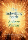 The Indwelling Spirit: The Work of the Holy Spirit in the Life of the Believer - Andrew Murray