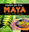 Foods Of The Maya: A Taste Of The Yucatan - Nancy Gerlach, Jeffrey Gerlach