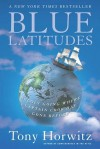 Blue Latitudes: Boldly Going Where Captain Cook Has Gone Before - Tony Horwitz
