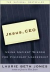 Jesus CEO: Using Ancient Wisdom for Visionary Leadership - Laurie Beth Jones