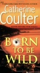 Born to Be Wild - Catherine Coulter