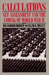Calculations: Net Assessment and the Coming of World War II - Williamson Murray