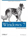 Windows 7: Up and Running: A quick, hands-on introduction (Animal Guide) - Wei-Meng Lee