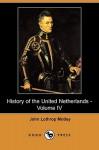 History of the United Netherlands - Volume IV - John Lothrop Motley