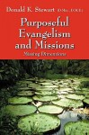 Purposeful Evangelism and Missions: Missing Dimensions - Donald K. Stewart