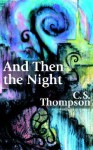 And Then the Night - C.S. Thompson