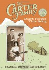 The Carter Family: Don't Forget This Song - Frank M. Young, David Lasky