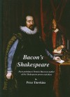 Bacon's Shakespeare: Facts Pointing to Francis Bacon as Author of the Shakespeare Poems and Plays - Peter Dawkins