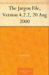 The Jargon File, Version 4.2.2, 20 Aug 2000 - Various, Eric S. Raymond, Guy L. Steele