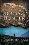 The Dinosaur Hunter: A Novel - Homer Hickam
