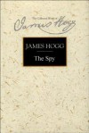 The Spy: A Periodical Paper of Literary Amusement and Instruction - James Hogg