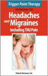 Trigger Point Therapy Workbook for Headaches and Migraines including TMJ Pain - Valerie Delaune