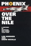 Phoenix Over The Nile: A History Of Egyptian Air Power 1932-1994 - Lon O. Nordeen, David Nicolle