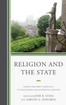 Religion and the State: Europe and North America in the Seventeenth and Eighteenth Centuries - Joshua B. Stein, Sargon G. Donabed, James Hitchcock, Sara Kitzinger, Noah Shusterman, Brent S. Sirota, Rebeca Vxe1zquez Gxf3mez, Keith Pacholl, Lawrence B. Goodheart, Matt McCook, Holly Snyder, Tara Thompson Strauch, Matt Hedstrom