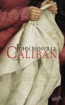 Caliban - John Banville, Christa Schuenke