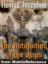 Antiquities of the Jews or Jewish Antiquities. Complete interlinked edition. Includes contemporary maps, timelines, family trees, coinage, and units of measure. (Mobi Classics) - Flavius Josephus, William Whiston