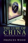 The Lure of China: Writers from Marco Polo to J.G. Ballard - Frances Wood