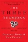 The Three Tensions: Winning the Struggle to Perform Without Compromise - Dominic Dodd, Ken Favaro