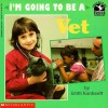 I'm Going to Be a Vet - Edith Kunhardt
