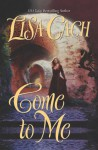 Come to Me - Lisa Cach
