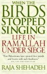 When the Birds Stopped Singing: Life in Ramallah Under Siege - Raja Shehadeh, Dalya Bilu