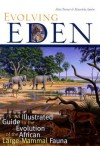 Evolving Eden: An Illustrated Guide to the Evolution of the African Large Mammal Fauna - Alan Turner, Mauricio Anton