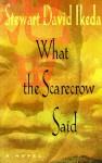 What the Scarecrow Said - Stewart David Ikeda