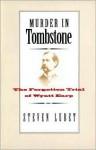 Murder in Tombstone: The Forgotten Trial of Wyatt Earp - Steven Lubet