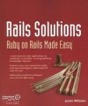 Rails Solutions: Ruby on Rails Made Easy - Justin Williams