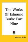 The Works of Edmund Burke Part Nine - Edmund Burke