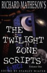 Richard Matheson's The Twilight Zone Scripts (Volume 1) - Stanley Wiater, Richard Matheson