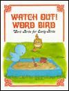 Watch Out! Word Bird - Jane Belk Moncure