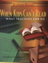 When Kids Can't Read: What Teachers Can Do: A Guide for Teachers 6-12 - Kylene Beers