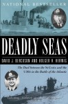 Deadly Seas: The Duel Between The St.Croix And The U305 In The Battle Of The Atlantic - David J. Bercuson, Holger H. Herwig