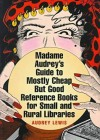 Madame Audrey's Guide to Mostly Cheap But Good Reference Books for Small and Rural Libraries - Audrey Lewis