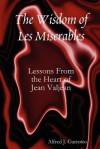 The Wisdom of Les Miserables: Lessons from the Heart of Jean Valjean - Alfred J. Garrotto