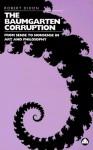 The Baumgarten Corruption: From Sense to Nonsense in Art and Philosophy - Robert Dixon