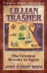 Lillian Trasher: The Greatest Wonder in Egypt (Christian Heroes: Then & Now) - Janet Benge, Geoff Benge