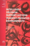 Intelligent Decision Support Systems in Agent-Mediated Environments (Frontiers in Artificial Inteligence and Applications) (Frontiers in Artificial Inteligence and Applications) - Lakhmi C. Jain, IOS Press, G. Phillips-Wren