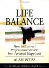 Life Balance: How to Convert Professional Success into Personal Happiness - Alan Weiss