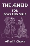 The Aeneid for Boys and Girls (Yesterday's Classics) - Alfred J. Church