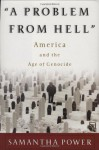 A Problem from Hell: America and the Age of Genocide - Samantha Power