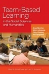 Team-Based Learning in the Social Sciences and Humanities: Group Work that Works to Generate Critical Thinking and Engagement - Michael Sweet, Larry K. Michaelsen