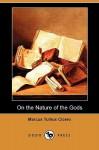 On The Nature Of The Gods (De Natura) (Dodo Press) - Cicero, Francis Brooks