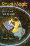 Ritual Magic: What It Is & How To Do It (Llewellyn's Practical Magick) - Donald Tyson