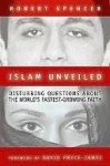 Islam Unveiled: Disturbing Questions about the WOR - Robert Spencer