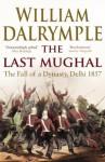 The Last Mughal - William Dalrymple
