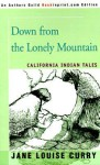 Down from the Lonely Mountain: California Indian Tales - Jane Curry
